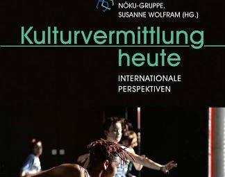 NÖKU-Gruppe, Susanne Wolfram (Hg.): Kulturvermittlung heute. Internationale Perspektiven